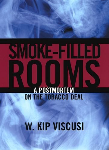 Smoke-Filled Rooms: A Postmortem on the Tobacco Deal (Studies in Law and Economics)