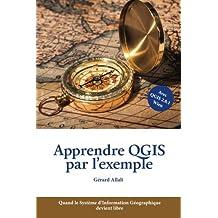 Apprendre QGIS par l'exemple: Quand le Système d'Information Géographique devient libre