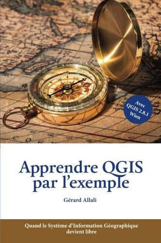 Download Apprendre QGIS par l'exemple: Quand le Système d'Information Géographique devient libre (French Edition) PDF