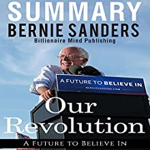 Summary: 'Our Revolution: A Future to Believe In' by Bernie Sanders Audiobook by Billionaire Mind Publishing Narrated by Dave Wright