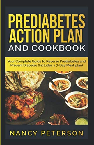 PREDIABETES ACTION PLAN AND COOKBOOK: Your Complete Guide to Reverse Prediabetes (Includes a 7-Day Meal Plan) by Nancy Peterson