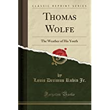 Thomas Wolfe: The Weather of His Youth (Classic Reprint)