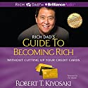 Rich Dad's Guide to Becoming Rich Without Cutting Up Your Credit Cards: Turn Bad Debt Into Good Debt Audiobook by Robert T. Kiyosaki Narrated by Tim Wheeler