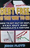 img - for Debt Free Is The Way To Be: How To Get Out Of Debt, Stay Out And Accumulate A Fortune book / textbook / text book