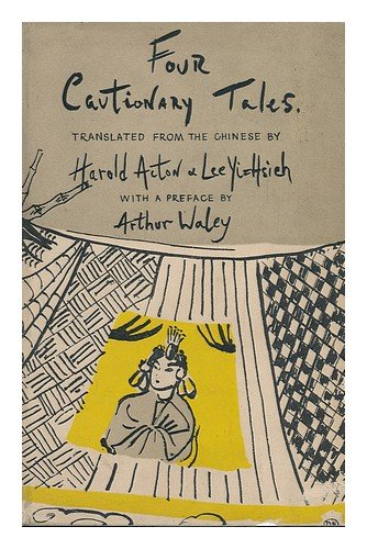 Four cautionary tales [from a collection, ed. and pub. in 1627 by Feng Meng-lung] Translated from the Chinese by Harold Acton & Lee Yi-hsieh; with a pref. by Arthur Waley