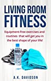 Living Room Fitness: Equipment-free exercises and routines that will get you in the best shape of your life! (English Edition)