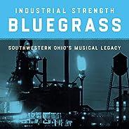 Industrial Strength Bluegrass: Southwestern Ohio's Musical Legacy /Var
