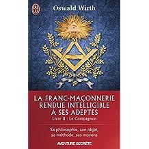 La Franc-maçonnerie rendue intelligible à ses adeptes (Livre 2) - Le Compagnon (J'ai lu Aventure secrète t. 11285) (French Edition)