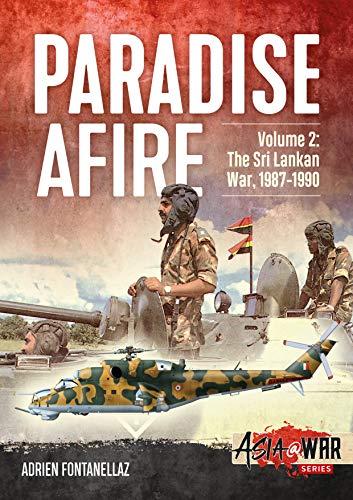 Paradise Afire Volume 2: The Sri Lankan War, 1987-1990 (Asia@War) por Adrien Fontanellaz