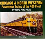 Chicago and North Western Passenger Trains of the 400 Fleet, John Kelly, 158388159X