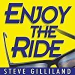 Enjoy the Ride: How to Experience the True Joy of Life | Steve Gilliland