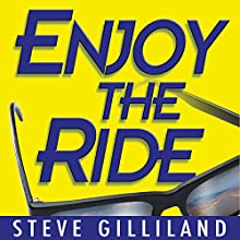 Enjoy the Ride: How to Experience the True Joy of Life Audiobook by Steve Gilliland Narrated by Steve Gilliland