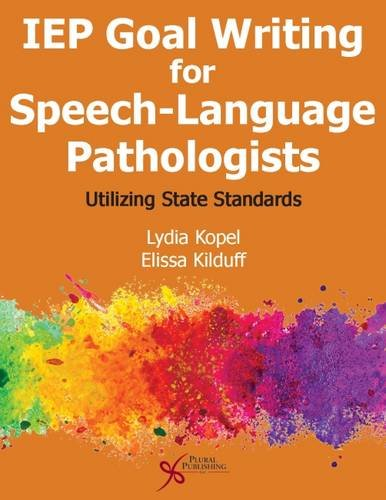 IEP Goal Writing for Speech-Language Pathologists: Utilizing State ()
