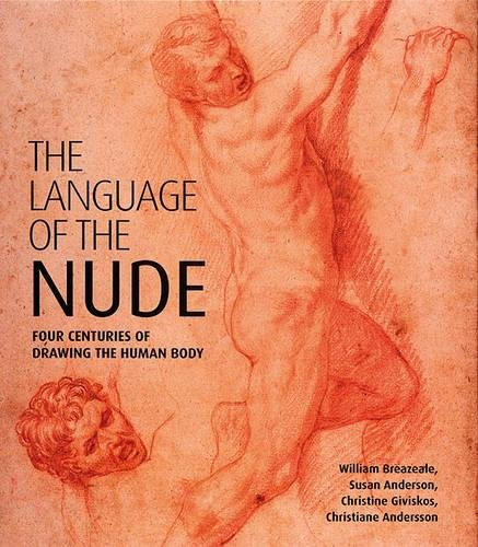 The Language of the Nude: Four Centuries of Drawing the Human Body by Lund Humphries