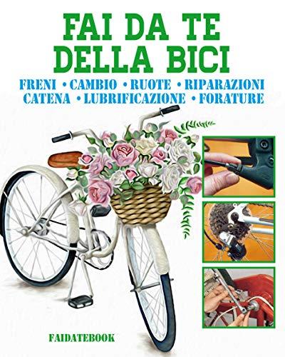Fai da te della Bici: freni • cambio • ruote • riparazioni • catena • lubrificazione • forature (Italian Edition)