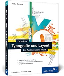 Grundkurs Typografie und Layout: Für Ausbildung und Praxis (Galileo Design)