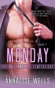 Manic Monday (The Billionaires Temptations Book 1) by [Wells, Annalise]