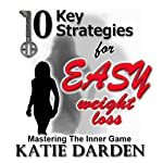 10 Key Strategies for Easy Weight Loss: Mastering the Inner Game | Katie Darden