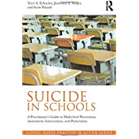 Suicide in Schools: A Practitioner's Guide to Multi-Level Prevention, Assessment, Intervention, and Postvention;School-Based Practice in Action