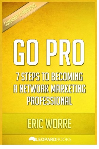 Go Pro: 7 Steps To Becoming a Network Marketing Professional: by Eric Worre | Unofficial & Independent Summary & Analysis by CreateSpace Independent Publishing Platform
