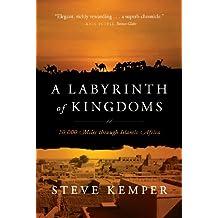 A Labyrinth of Kingdoms: 10000 Miles Through Islamic Africa