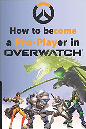 How to become a Pro-Player in Overwatch: Amazon.es: Pham, Minh ...