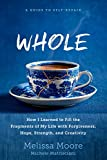 img - for WHOLE: How I Learned to Fill the Fragments of My Life with Forgiveness, Hope, Strength, and Creativity book / textbook / text book