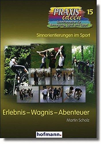 Erlebnis - Wagnis - Abenteuer (Praxisideen - Schriftenreihe für Bewegung, Spiel und Sport)