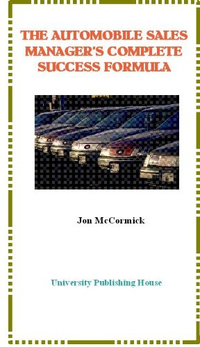 The Automobile Sales Manager's Complete Success Formula: A Current Guide to Managing a Profitable Car Dealership