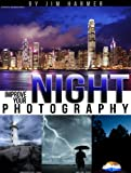 Improve Your Night Photography (Improve Your Photography Book 4)