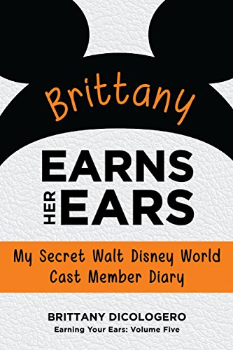 ars: My Secret Walt Disney World Cast Member Diary (Earning Your Ears Book 5) ()