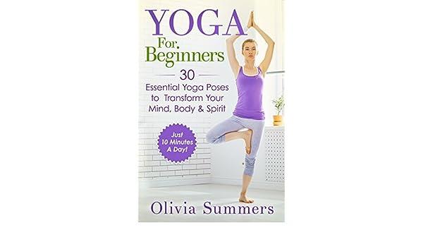 Yoga For Beginners: 30 Essential Yoga Poses to Transform ...