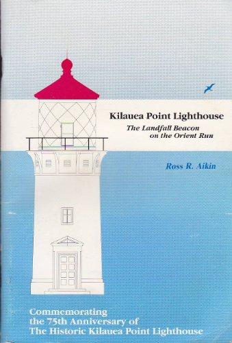 Point Kilauea - Kilauea Point lighthouse: The Landfall Beacon on the Orient Run : commemorating the 75th anniversary of the historic Kilauea Point Lighthouse