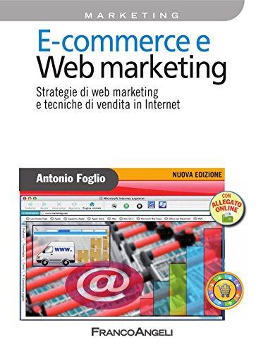 Download E – commerce e Web marketing. Strategie di web marketing e tecniche di vendita in Internet (Azienda moderna) (Italian Edition) Pdf