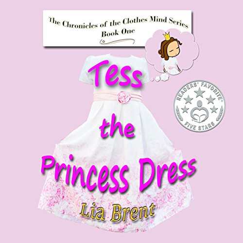 Tess the Princess Dress (The Chronicles of the Clothes Mind Book 1)
