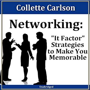 Networking: 'It Factor' Strategies to Make You Memorable Speech