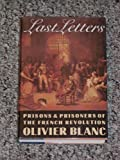 img - for Last Letters: Prisons and Prisoners of the French Revolution by Blanc Olivier (1987-02-01) Hardcover book / textbook / text book