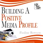 Building a Positive Media Profile: The Easy Step-by-Step Guide | Pauline Rowson