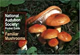 National Audubon Society Pocket Guide to Familiar Mushrooms, Peter Katsaros and National Audubon Society Staff, 0679729844
