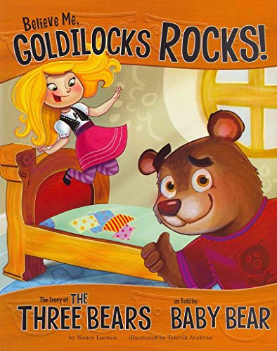 [(Believe Me, Goldilocks Rocks!: The Story of the Three Bears as Told by Baby Bear )] [Author: Nancy Loewen] [Aug-2011]