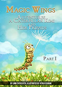 Magic Wings: (part 1). Adventures a caterpillar Kimi and her friends. The history of friendship and trust. (Worthy Wings)