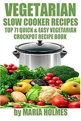 Vegetarian Slow Cooker Recipes: Top 71 Quick & Easy Vegetarian Crockpot Recipe Book