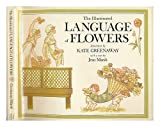 The Illuminated Language of Flowers: Over 700 Flowers and Plants Listed Alphabetically With Their Meanings