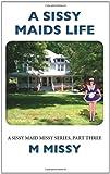 A Sissy Maids Life, A sissy maid missy series, part Three, M. Missy, 1466428473