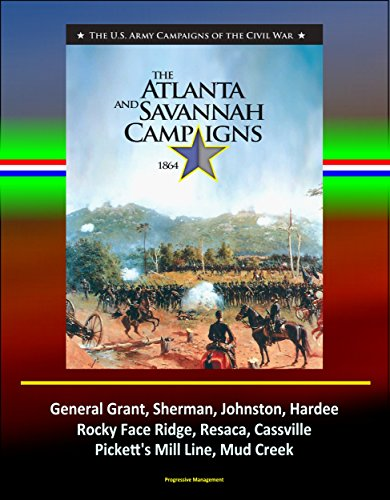 The Atlanta and Savannah Campaigns 1864 - The U.S. Army Campaigns of the Civil War - General Grant, Sherman, Johnston, Hardee, Rocky Face Ridge, Resaca, Cassville, Pickett's Mill Line, Mud Creek ()