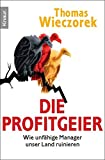 Die Profitgeier: Wie unfähige Manager unser Land ruinieren