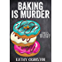 Baking is Murder (Bee's Bakehouse Mysteries Book 1)