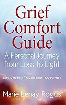 Grief Comfort Guide: A Personal Journey from Loss to Light by [Rogus, Marie Lenay]