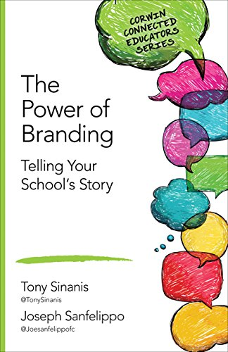 The Power of Branding: Telling Your School′s Story (Corwin Connected Educators Series)