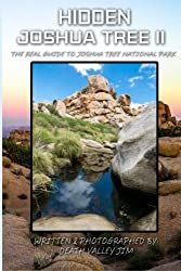 Hidden Joshua Tree II: The Real Guide to Joshua Tree National Park (Volume 2)
